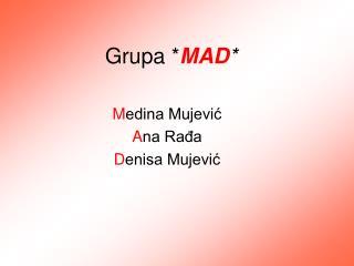 Grupa * MAD *