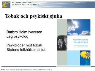 Barbro Holm Ivarsson, Psykologer mot tobak och Statens folkhälsoinstitut 06-05