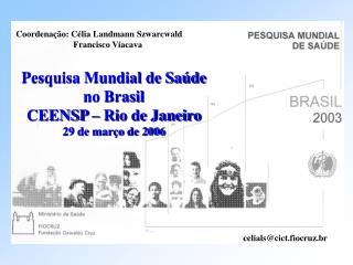 Pesquisa Mundial de Saúde no Brasil CEENSP – Rio de Janeiro 29 de março de 2006