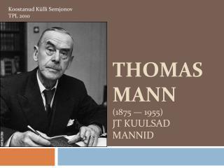 Thomas Mann  (1875 � 1955) jt kuulsad Mannid