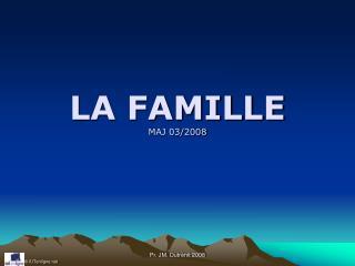 LA FAMILLE MAJ 03/2008