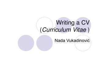 Writing a CV  Curriculum Vitae