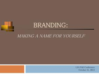 BRANDING: Making a Name for Yourself