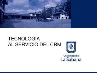TECNOLOGIA  AL SERVICIO DEL CRM