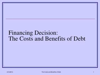Financing Decision: The Costs and Benefits of Debt