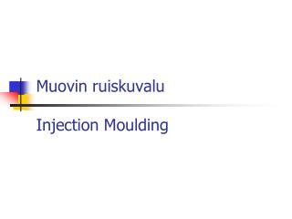 Muovin ruiskuvalu Injection Moulding