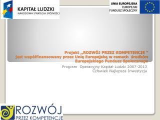 Program  Operacyjny Kapitał Ludzki 2007-2013 Człowiek Najlepsza Inwestycja