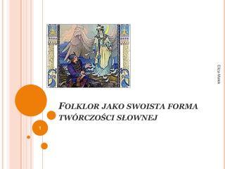 Folklor jako swoista forma twórczości  słownej