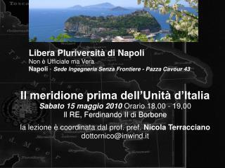 Il meridione prima dell'Unitàd'Italia Sabato 15 maggio 2010  Orario 18,00 - 19,00