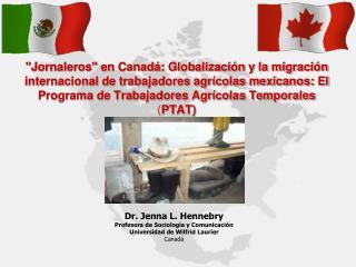 Dr. Jenna L.  Hennebry Profesora de Sociología y Comunicación Universidad de  Wilfrid Laurier