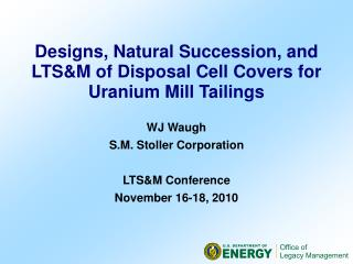 Designs, Natural Succession, and LTS&M of Disposal Cell Covers for Uranium Mill Tailings WJ Waugh