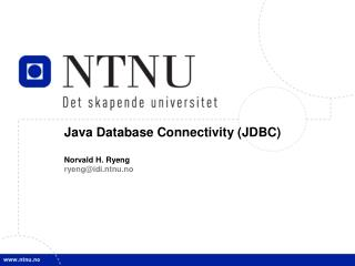 Java Database Connectivity (JDBC) Norvald H. Ryeng ryeng@idi.ntnu.no
