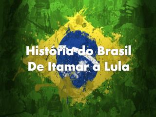 História do Brasil De Itamar à Lula