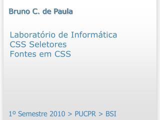 Laboratório de Informática CSS Seletores Fontes em CSS