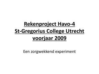 Rekenproject Havo-4 St-Gregorius  College Utrecht  voorjaar 2009