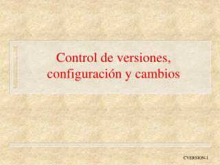 Control de versiones, configuraci n y cambios