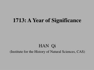 1713: A Year of Significance