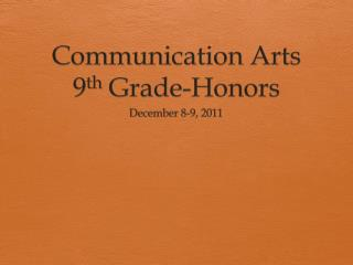 Communication Arts 9 th  Grade-Honors