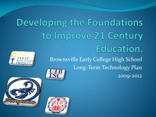 Developing the Foundations to Improve 21 Century Education.