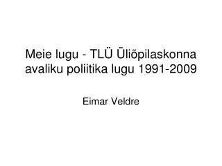 Meie lugu - TL Ü Ü l i õpil askonna avaliku poliitika lugu 1991-2009