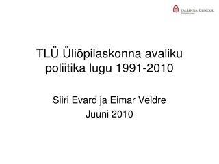 TL Ü Ü l i õpil askonna avaliku poliitika lugu 1991-2010