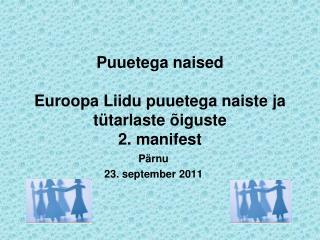 Puuetega naised  Euroopa Liidu puuetega naiste ja t�tarlaste �iguste  2. manifest