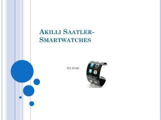 Akilli Saatler-  Smartwatches