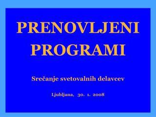PRENOVLJENI      PROGRAMI Srečanje svetovalnih delavcev Ljubljana,   30.  1.  2008