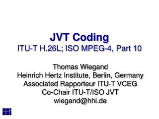 JVT Coding ITU-T H.26L; ISO MPEG-4, Part 10