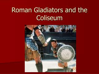 Roman Gladiators and the Coliseum