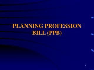 PLANNING PROFESSION BILL (PPB)