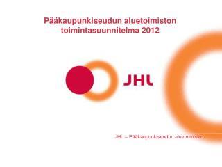 Pääkaupunkiseudun aluetoimiston toimintasuunnitelma 2012
