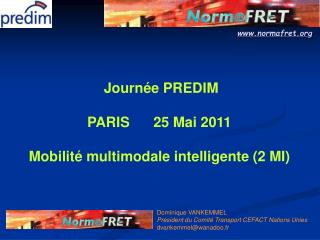 Journée PREDIM  PARIS      25 Mai 2011 Mobilité multimodale intelligente (2 MI)