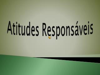 Atitudes Responsáveis