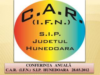 CONFERIN Ţ A   ANUAL Ă C . A . R . (I . F . N . )  S.I.P.  HUNEDOARA 28.03.2012