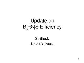 Update on  B s  ff  Efficiency