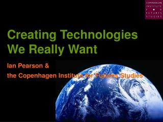 Creating Technologies We Really Want