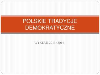 POLSKIE TRADYCJE DEMOKRATYCZNE