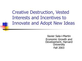 Creative Destruction, Vested Interests and Incentives to Innovate and Adopt New Ideas