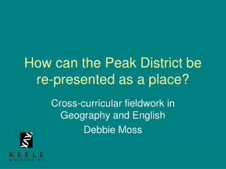 How can the Peak District be re-presented as a place?