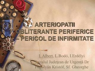 ARTERIOPATII OBLITERANTE PERIFERICE  – PERICOL DE INFIRMITATE