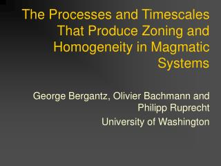 The Processes and Timescales That Produce Zoning and Homogeneity in Magmatic Systems