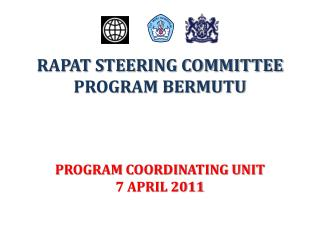 RAPAT  STEERING COMMITTEE PROGRAM BERMUTU PROGRAM COORDINATING UNIT 7 APRIL 2011