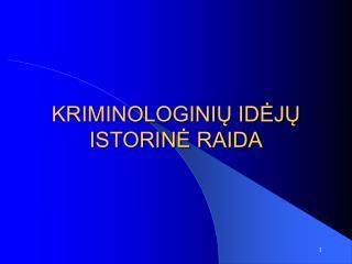 KRIMINOLOGINIŲ IDĖJŲ ISTORINĖ RAIDA