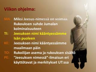 Viikon ohjelma: MA:  Miksi Jeesus-nimessä on voimaa.  Rukouksen suhde Jumalan kolminaisuuteen