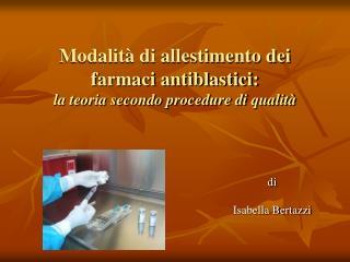 Modalità di allestimento dei farmaci antiblastici: la teoria secondo procedure di qualità