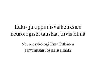 Luki- ja oppimisvaikeuksien neurologista taustaa; tiivistelmä