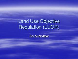 Land Use Objective Regulation (LUOR)