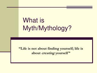 What is Myth/Mythology?