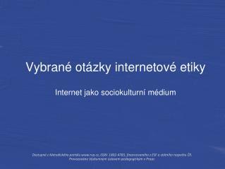 Vybrané otázky internetové etiky Internet jako sociokulturní médium